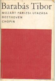 Mozart párizsi utazása / Beethoven / Chopin - Barabás Tibor - Régikönyvek