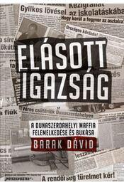 Elásott igazság - A dunaszerdahelyi maffia felemelkedése és bukása - Barak Dávid - Régikönyvek