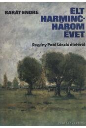 Élt harminchárom évet - Barát Endre - Régikönyvek