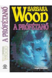A prófétanő - Barbara Wood - Régikönyvek