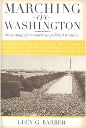Marching on Washington – The Forging of an American Political Tradition - BARBER, LUCY G, - Régikönyvek