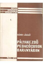 Pályakezdő pedagógusok Baranyában - Bárdi László - Régikönyvek