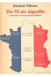 De fil en aiguille - Kalandozás a francia szólások világában - Bárdosi Vilmos - Régikönyvek