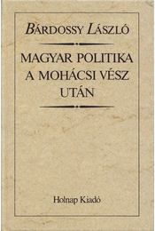 Magyar politika a mohácsi vész után (reprint) - Bárdossy László - Régikönyvek