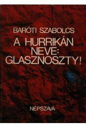 A hurrikán neve: glasznoszty! - Baróti Szabolcs - Régikönyvek