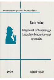 Lőfegyverrel,robbanóanyaggal kapcsolatos bűncselekmények nyomozása - Barta Endre - Régikönyvek