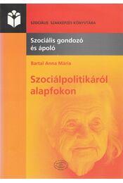 Szociálpolitikáról alapfokon - Bartal Anna Mária - Régikönyvek