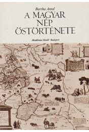 A magyar nép őstörténete - Bartha Antal - Régikönyvek