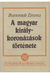 A magyar királykoronázások története - Bartoniek Emma - Régikönyvek