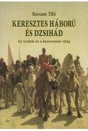 Keresztes háború és dzsihád - Bassam Tibi - Régikönyvek