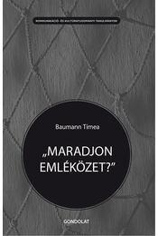 """""""Maradjon emléközet?""""  A délszláv háború társadalmi emlékezete a kopácsi magyar emlékezetközösségben - Baumann Tímea - Régikönyvek"""