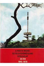 A Posta rádió- és televízióműszaki szolgálat 25 éve - Becz Sándor - Régikönyvek