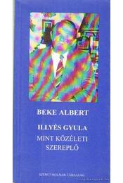 Illyés Gyula, mint közéleti szereplő - Beke Albert - Régikönyvek