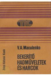 Bekerítő hadműveletek és harcok - Maculenko, V. A. - Régikönyvek