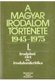 A magyar irodalom története 1945-1975 I. - Béládi Miklós - Régikönyvek
