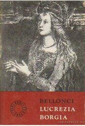 Lucrezia Borgia élete és kora - Bellonci, Maria - Régikönyvek