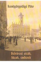 Belvárosi utcák, házak, emberek - Szentgyörgyvölgyi Péter - Régikönyvek