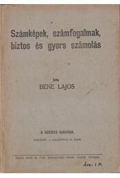 Számképek, számfogalmak, biztos és gyors számolás - Bene Lajos - Régikönyvek