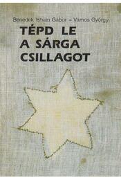 Tépd le a sárga csillagot - Benedek István Gábor, Vámos György - Régikönyvek