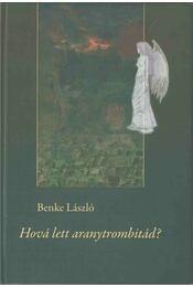 Hová lett aranytrombitád? (dedikált) - Benke László - Régikönyvek