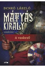 Mátyás király II. - A vaskezű - Benkő László - Régikönyvek