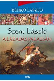 Szent László - A lázadás parazsán - Benkő László - Régikönyvek