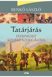 Tatárjárás I. - Dzsingisz szürke szolgálója - Benkő László - Régikönyvek
