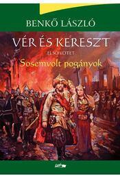 Vér és kereszt I. - Sosemvolt pogányok - ÜKH 2017 - Benkő László - Régikönyvek