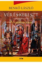 Vér és kereszt III. - A hatalom ereje - Benkő László - Régikönyvek