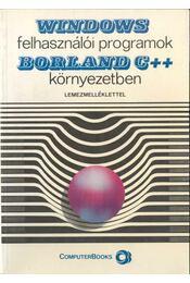 WINDOWS felhasználói programok BORLAND C++ környezetben - Benkő Tiborné, Kiss Zoltán, Tóth Bertalan, Benkő László - Régikönyvek