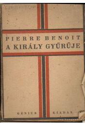 A király gyűrűje - Benoit, Pierre - Régikönyvek