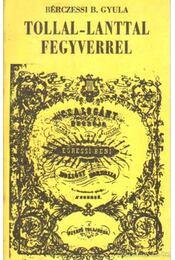 Tollal - lanttal - fegyverrel - Bérczessi B. Gyula - Régikönyvek