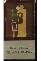 Okulásul fiamnak - Bereczky László - Régikönyvek
