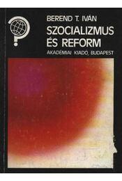 Szocializmus és reform - Berend T. Iván - Régikönyvek