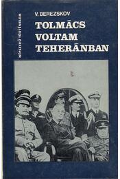 Tolmács voltam Teheránban - Berezskov, V. M. - Régikönyvek