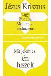 Jézus Krisztus vagy Buddha, Mohamed, hinduizmus / Mit jelent ez: én hiszek - Bergmann, Gerhard - Régikönyvek