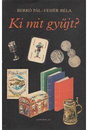 Ki mit gyűjt? (aláírt) - Berkó Pál, Fehér Béla - Régikönyvek