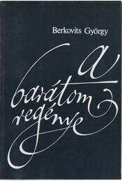 A barátom regénye - Berkovits György - Régikönyvek