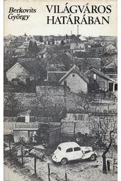 Világváros határában - Berkovits György - Régikönyvek