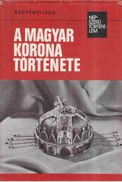 A Magyar Korona története - Bertényi Iván - Régikönyvek