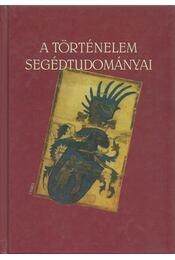 A történelem segédtudományai - Bertényi Iván - Régikönyvek