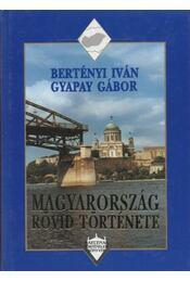 Magyarország rövid története - Bertényi Iván, Gyapay Gábor - Régikönyvek