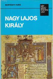 Nagy Lajos király - Bertényi Iván - Régikönyvek