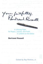 Yours Faithfully, Bertrand Russell – A Lifelong Fight for Peace, Justice, and Truth in Letters to the Editor - Bertrand Russell - Régikönyvek