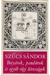 Betyárok, pandúrok és egyéb régi hírességek - Szűcs Sándor - Régikönyvek