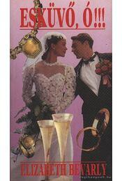 Esküvő, ó!!! - Bevarly, Elizabeth - Régikönyvek