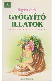 Gyógyító illatok - Biegelbauer Pál - Régikönyvek