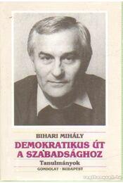 Demokratikus út a szabadsághoz - Bihari Mihály - Régikönyvek