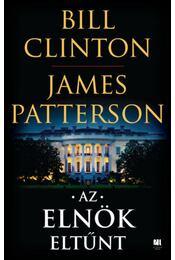 Az elnök eltűnt - Bill Clinton, James Patterson - Régikönyvek