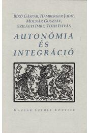 Autonómia és integráció (dedikált) - Bíró Gáspár, Hamberger Judit, Molnár Gusztáv, Szilágyi Imre, Tóth István - Régikönyvek